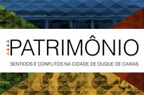 PATRIMÔNIO – Sentidos e Conflitos na Cidade de Duque de Caxias